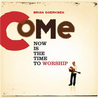 Come Now Is the Time to Worship - Brian Doerksen Lyrics