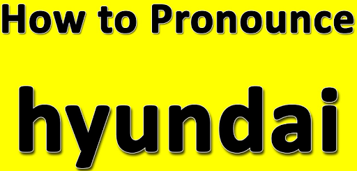 How to pronounce Hyundai