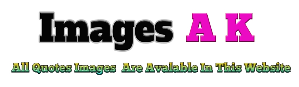 Images A K - All Quotes Are Available In This Website