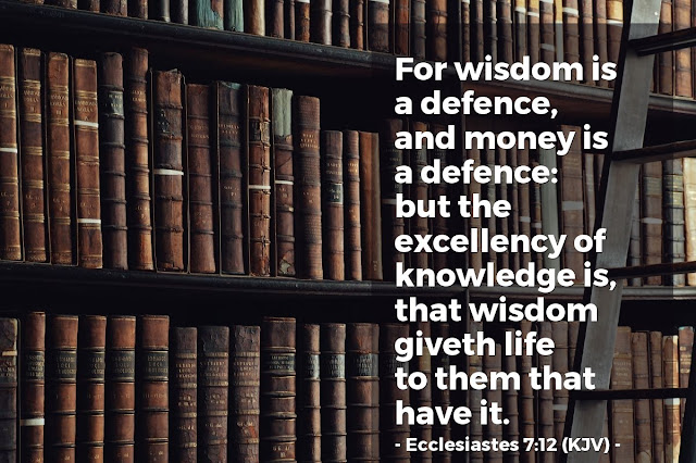 Wisdom is a shelter as money is a shelter, but the advantage of knowledge is this: that wisdom preserves the life of its possessor.