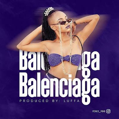 Audio | Rosa Ree - Balenciaga | Download Official Mp3