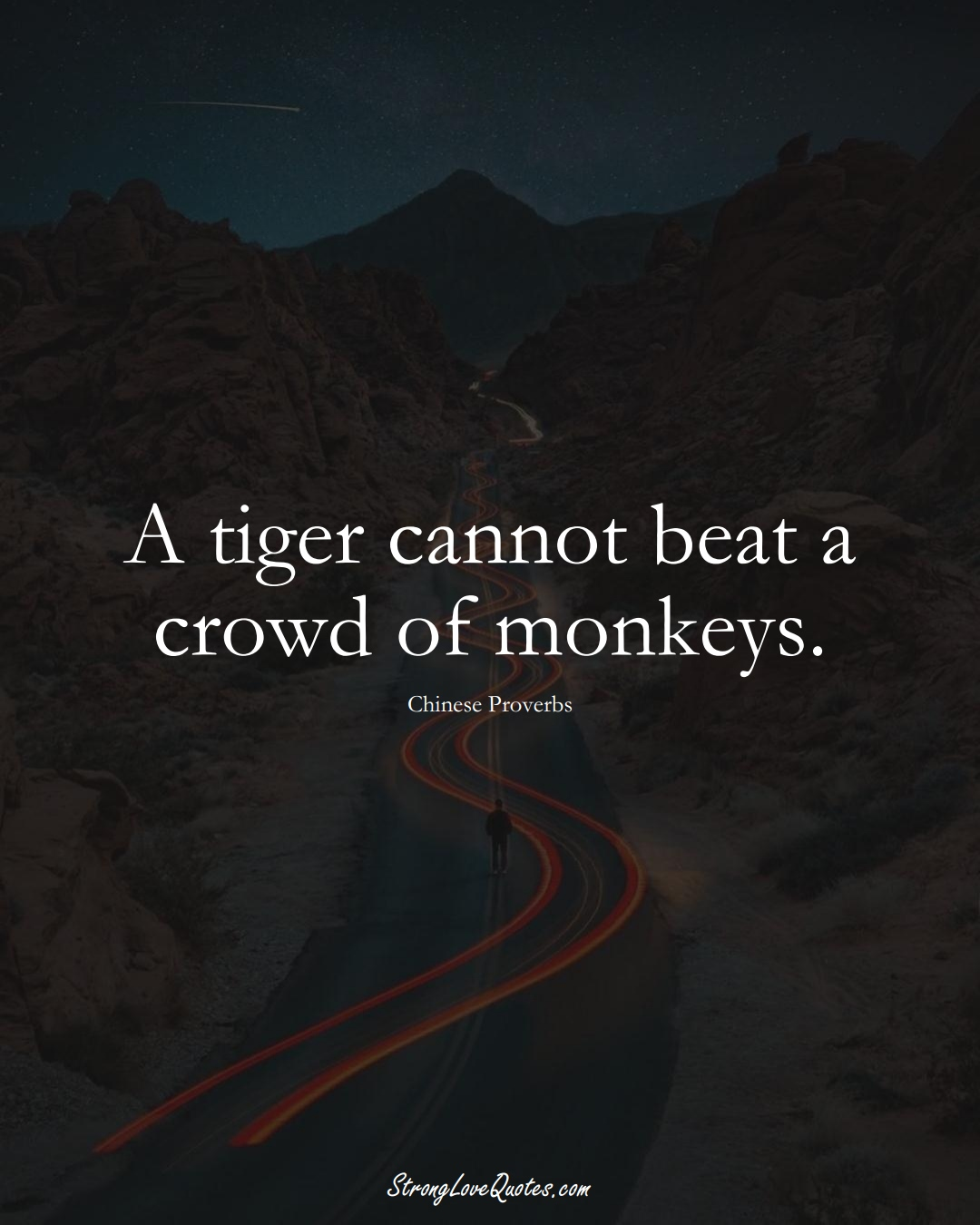 A tiger cannot beat a crowd of monkeys. (Chinese Sayings);  #AsianSayings