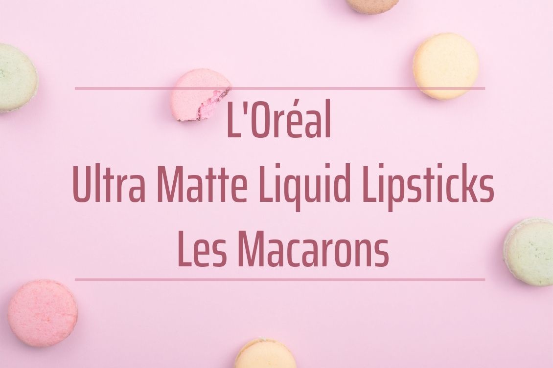 L'Oréal Infaillible Ultra Matte Liquid Lipsticks Les Macarons Kollektion Review Swatches