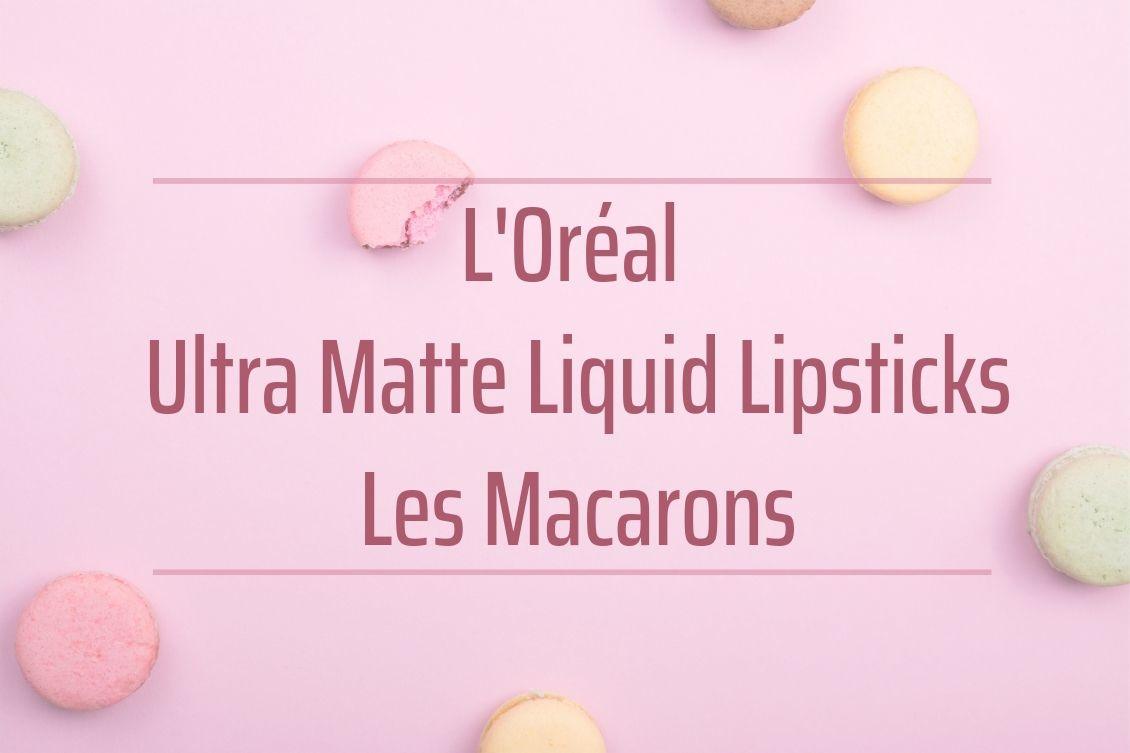 L'Oréal Infaillible Ultra Matte Liquid Lipsticks Les Macarons Kollektion Review Swatches