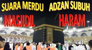 Suara Merdu Adzan Subuh di Masjidil Haram