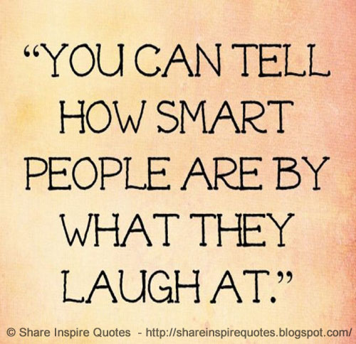 People Are Funny Quotes: You Can Tell How Smart People Are By What They Laugh At