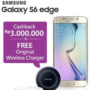 Samsung Galaxy S6 edge promo cashback Rp 3 juta dan bonus Original Wireless Charger