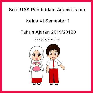 Contoh Soal UAS Pendidikan Agama Islam (PAI) Kelas 6 Semester 1 Tahun 2019/2020