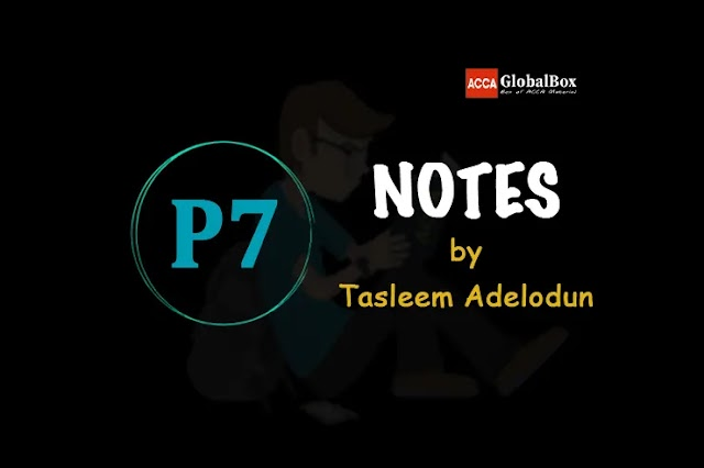 P7 (AAA) | Notes - by Tasleem Adelodun | Advanced Audit and Assurance | ACCA