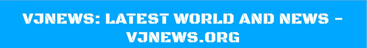VJNEWS: Latest World and News - VJNEWS.ORG