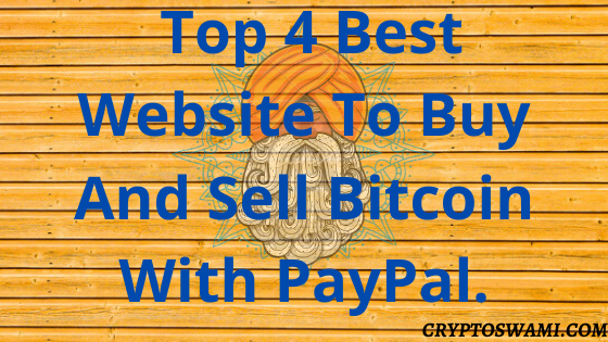Top 4 Best Website To Buy And Sell Bitcoin With PayPal
