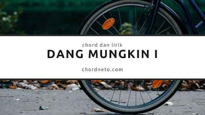 Chord Dang Mungkin I - Arghana Trio Lagu Batak
