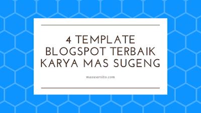 4 Template Blogger Terbaik Karya Mas Sugeng