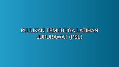 Rujukan Temuduga Latihan Jururawat (PSL) 2020