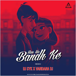 MAN MA BHANDH KE - REMIX - DJ SYK X VANDANA DJ