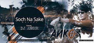 Dj+Ankur+-+Soch+Na+Sake+(Mashup).mp3