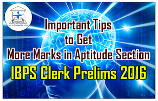 Important Tips to Get More Marks in Aptitude Section- IBPS CLERK VI Prelims 2016