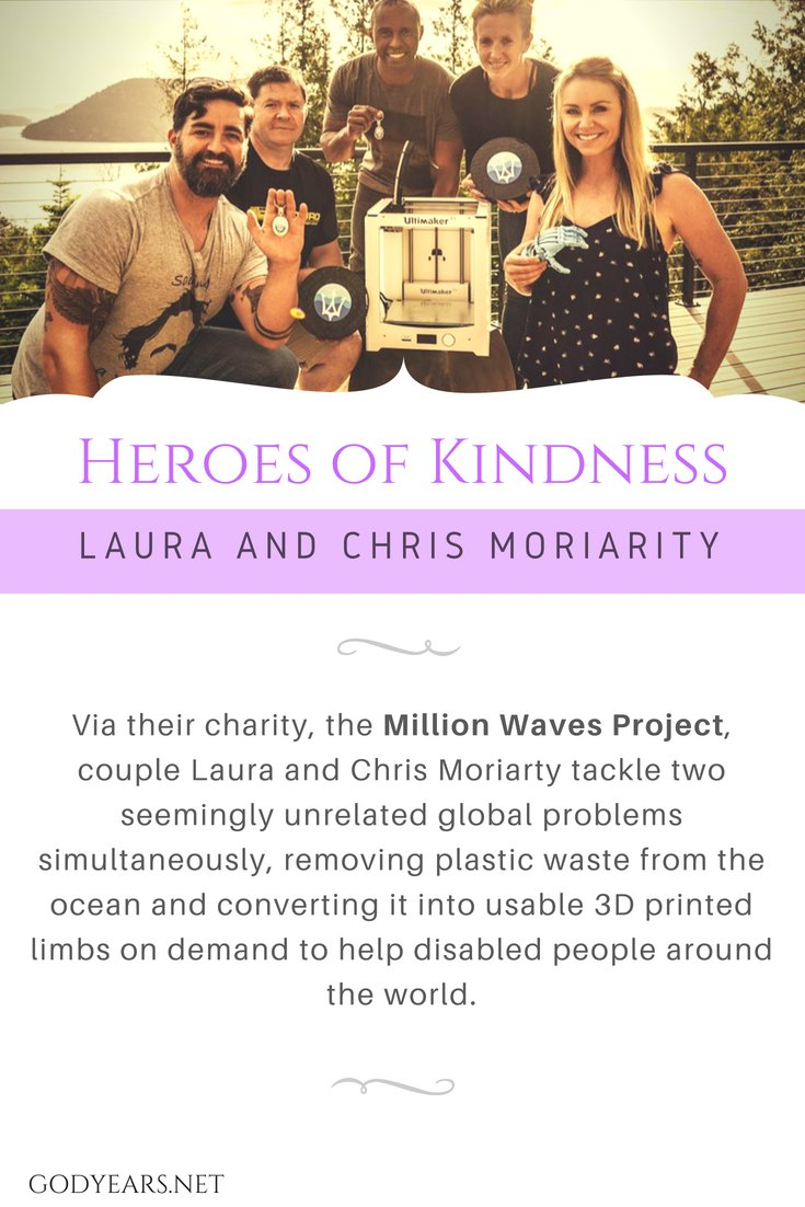 Via the Million Waves Project, couple Laura and Chris Moriarty tackle two seemingly unrelated global problems simultaneously, removing plastic waste from the ocean and converting it into usable 3D printed limbs on demand to help disabled people