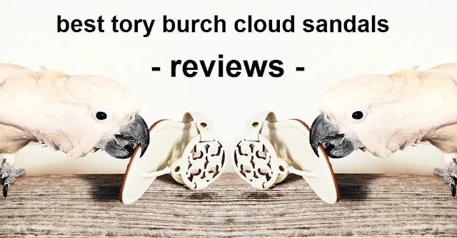 best tory burch cloud sandals - reviews