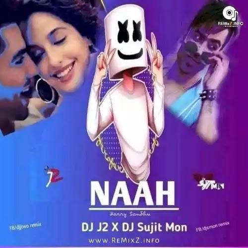 Naah (Remix) DJ J2 X DJ Sujit Mon
