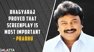 Bhagyaraj proved that screenplay is most important – Prabhu