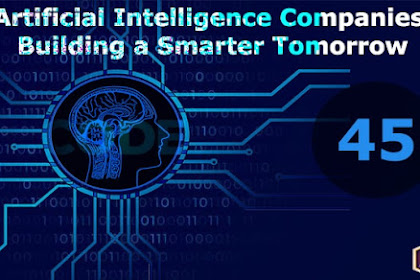 45 Artificial Intelligence Companies Building a Smarter Tomorrow
