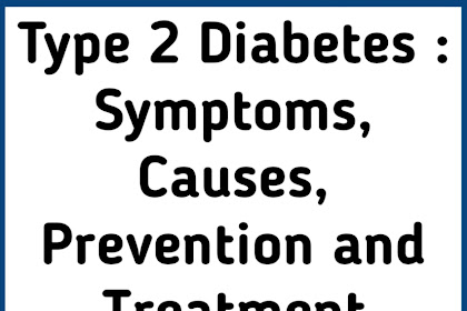 Type 2 Diabetes : Symptoms, Causes, Prevention and Treatment