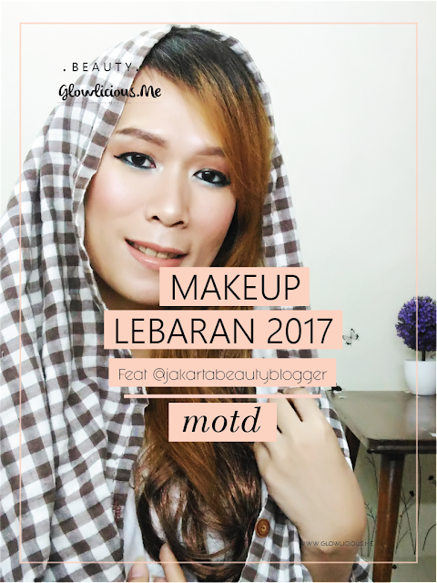 Makeup of the Day | Makeup Lebaran 2017 Feat #JakartaBeautyBlogger