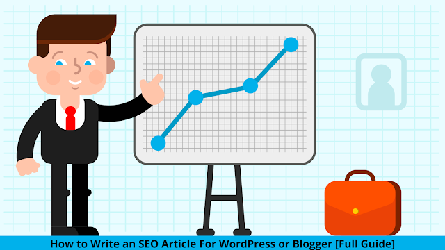 How to Write an SEO Article For WordPress or Blogger [Full Guide]