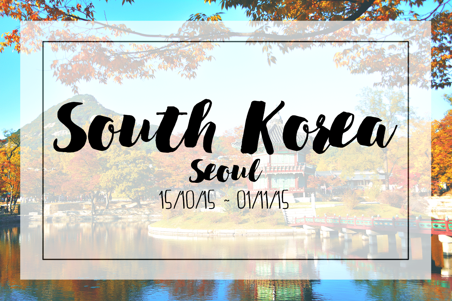 south korea, seoul, traveling, wanderlust, dangerously me, photography