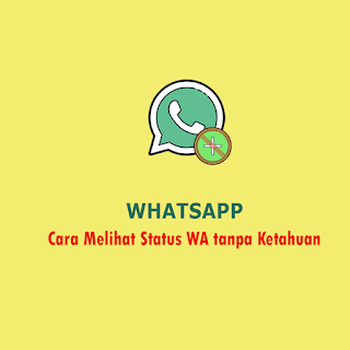 Cara Melihat Status Whatsapp Tanpa Ketahuan - Thumbnail