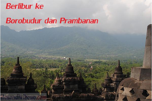 Berlibur ngebut ke  Jogja, Borobudur dan Prambanan