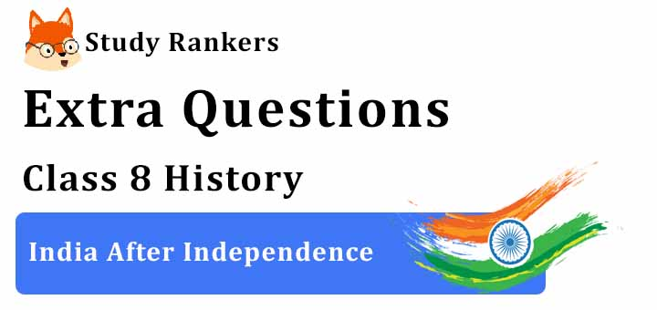 India After Independence Extra Questions Chapter 10 Class 8 History