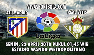 Prediksi Bola Atletico Madrid vs Real Betis 23 April 2018