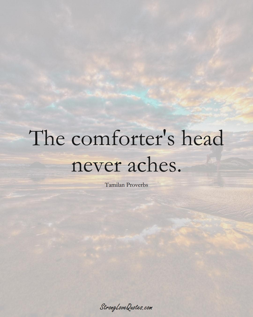 The comforter's head never aches. (Tamilan Sayings);  #aVarietyofCulturesSayings