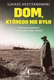 http://lubimyczytac.pl/ksiazka/3778985/dom-ktorego-nie-bylo-powroty-ocalalych-do-powojennego-miasta