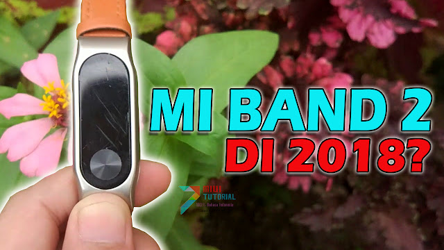 Xiaomi Mi Band 2 Di Tahun 2018-2019: Masih Layakkah untuk Dibeli?