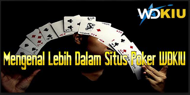 Mengenal Lebih Dalam Situs Poker WDKIU