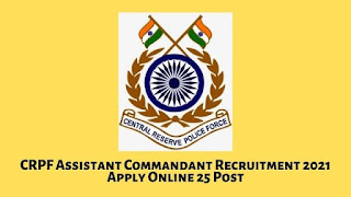 CRPF Assistant Commandant Recruitment 2021 Apply Online 25 Post