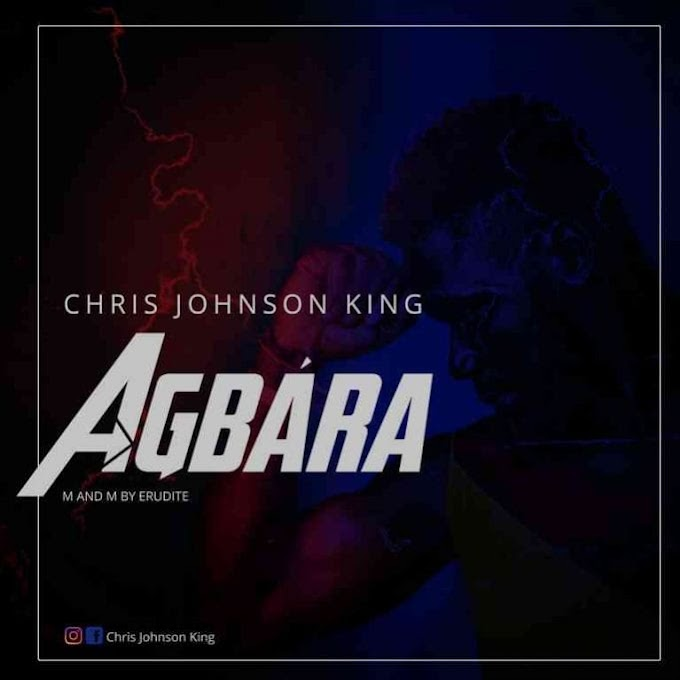 [Audio ] Chris Johnson King – Agbara