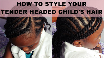 How to Cornrow and Style Tender Headed Kids Natural Hair with NO TEARS
