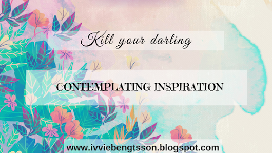 Ivvie Bengtsson: Kill your Darling: Contemplating Inspiration
