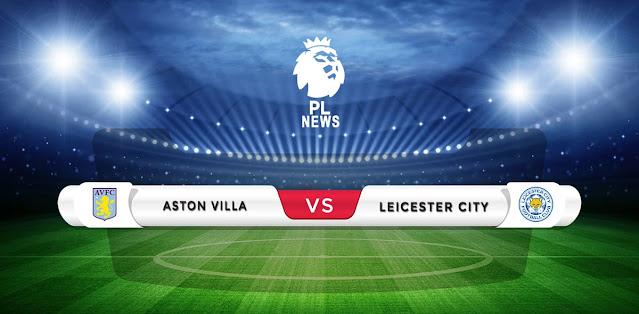 Aston Villa vs Leicester Prediction & Match Preview