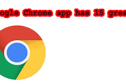 Google Chrome app has 15 great features