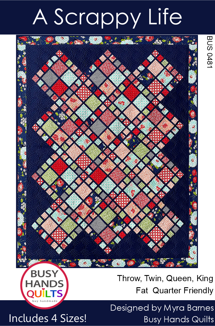A Scrappy Life Quilt Pattern by Myra Barnes of Busy Hands Quilts
