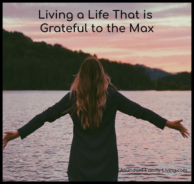 https://www.abundant-family-living.com/2019/01/taking-gratitude-to-max.html