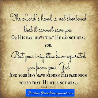 The Lord's hand is not shortened that it cannot save or His ear heavy that it cannot hear you. But your iniquities have separated you from your God and your sins have hidden his face from you so that He will not hear. Isaiah 59:12