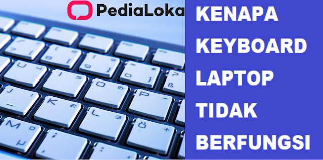 KENAPA KEYBOARD LAPTOP TIDAK BERFUNGSI