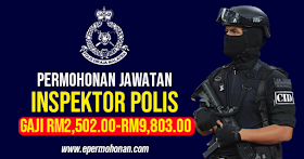 Permohonan Jawatan Kosong Inspektor Polis Gred YA13 ~ Gaji RM2,502.00 - RM9,803.00