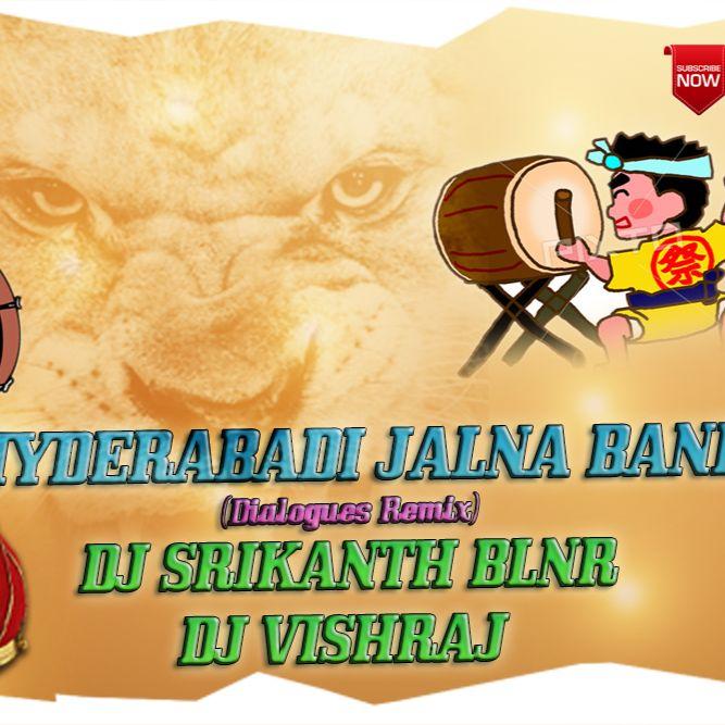 HYDERABADI JALNA BAND DIALOGUES REMIX DJ SRIKANTH BLNR AND DJ VISHRAJ